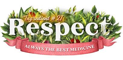 Life's Essential Ingredients - Respect Always the Best Medicine