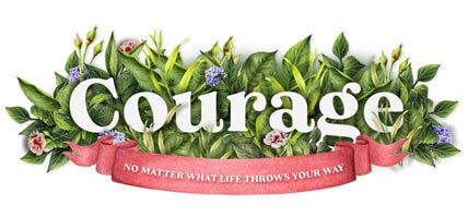 Life's Essential Ingredients - Courage No Matter What Life Throws Your Way